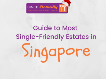 Guide to Most Single-Friendly Estates in Singapore!